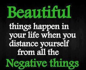 Beautiful Things Happen When You Distance Yourself From Negative Things
