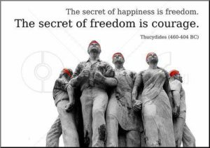 The Secret Of Freedom Is Courage
