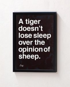 A Tiger Does Not Lose Sleep Over The Opinion Of Sheep
