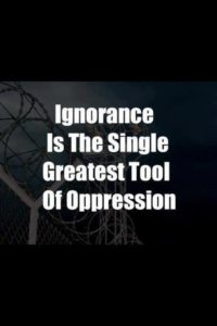 Ignorance Is The Single Greatest Tool Of Oppression