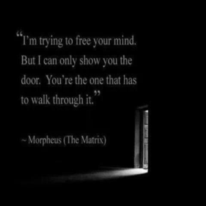 I am trying to free your mind. Wise words!