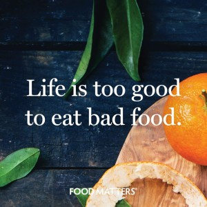 Life Is Too Good To Eat Bad Food