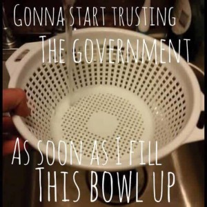 Gonna Start Trusting The Government When...