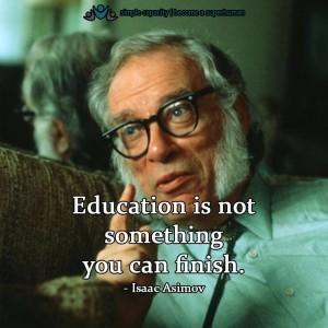 Education Is Not Something You Finish!